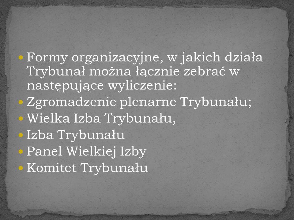 Formy organizacyjne, w jakich działa Trybunał można łącznie zebrać w następujące wyliczenie: Zgromadzenie plenarne Trybunału; Wielka Izba Trybunału, I