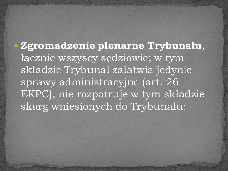Zgromadzenie plenarne Trybunału, łącznie wszyscy sędziowie; w tym składzie Trybunał załatwia jedynie sprawy administracyjne (art. 26 EKPC), nie rozpat