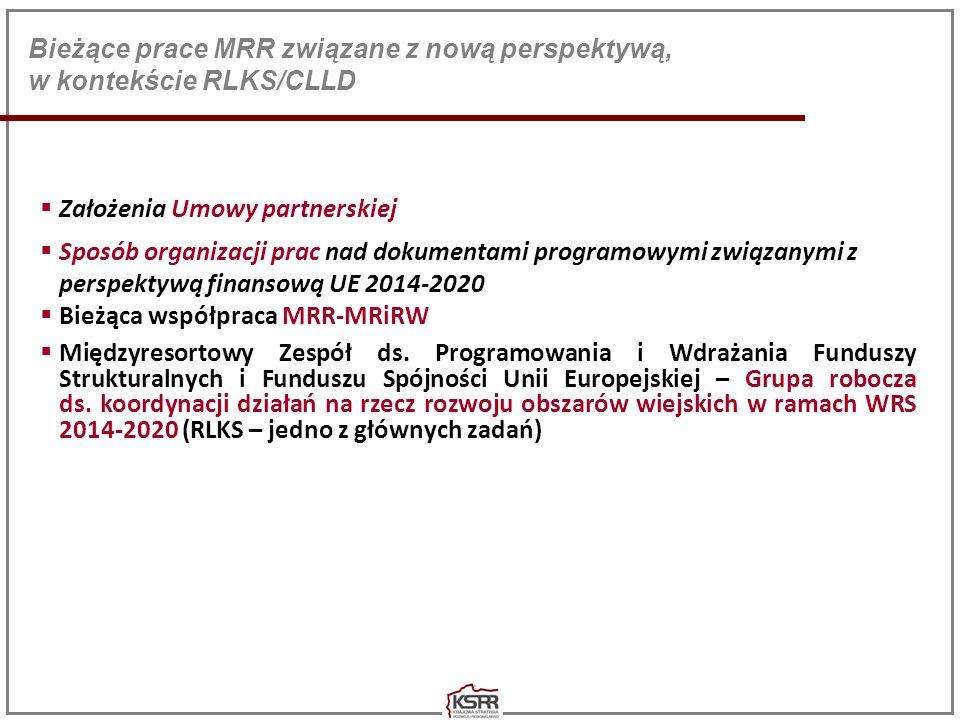 Rozwój lokalny kierowany przez społeczność – RLKS/CLLD w pakiecie rozporządzeń na lata 2014-2020 Rozwój lokalny kierowany przez społeczność (RLKS, community - led local development – CLLD) - instrument (metoda), którego celem jest wdrażanie części działań ukierunkowanych na rozwój lokalny, które mogą lub powinny być realizowane przez lokalne społeczności; Kontynuacja i rozwinięcie podejścia LEADER, stosowanego obecnie w ramach WPR i zrównoważonego rozwoju obszarów zależnych głównie od rybactwa, stosowanego obecnie w WPRyb; RLKS odbywa się poprzez stworzenie i realizację Lokalnych Strategii Rozwoju (LSR); Głównym podmiotem RLKS jest Lokalna Grupa Działania (LGD) - nazewnictwo i ogólne rozwiązania są kontynuacją systemu LEADER-a; Zasadnicza zmiana w nowym okresie: większe zaangażowanie funduszy polityki spójności (EFS i EFRR) mające na celu prowadzenie przez lokalną społeczność zintegrowanej polityki rozwoju na danym obszarze mającej zapewnione kompleksowe wsparcie z funduszy UE oraz dążenie do możliwie maksymalnej realnej harmonizacji EFRROW, EFS, EFRR oraz EFMR; Instrument dobrowolny dla Polityki Spójności, obligatoryjny dla WPR.