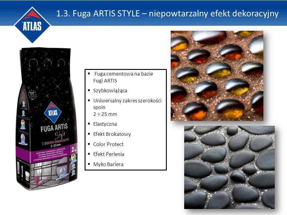 Fuga cementowa na bazie Fugi ARTIS Szybkowiążąca Uniwersalny zakres szerokości spoin 2 ÷ 25 mm Elastyczna Efekt Brokatowy Color Protect Efekt Perlenia Myko Bariera 1.3.