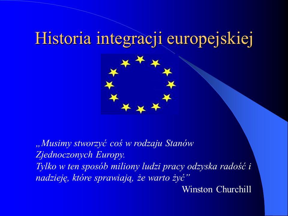 Historia integracji europejskiej Musimy stworzyć coś w rodzaju Stanów Zjednoczonych Europy. Tylko w ten sposób miliony ludzi pracy odzyska radość i na
