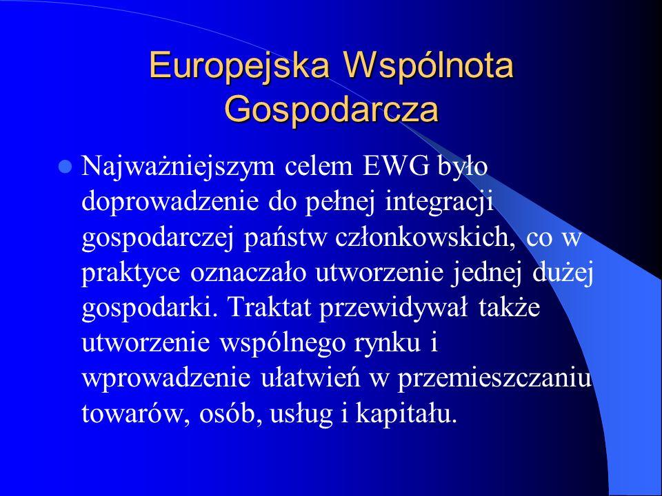 Europejska Wspólnota Gospodarcza Najważniejszym celem EWG było doprowadzenie do pełnej integracji gospodarczej państw członkowskich, co w praktyce ozn
