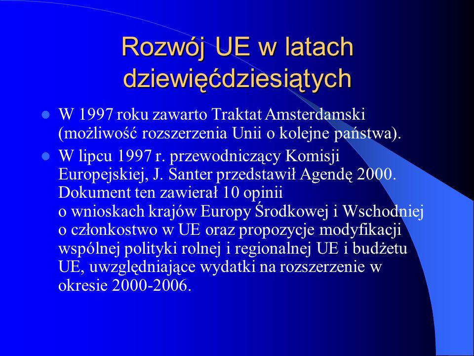 Rozwój UE w latach dziewięćdziesiątych W 1997 roku zawarto Traktat Amsterdamski (możliwość rozszerzenia Unii o kolejne państwa). W lipcu 1997 r. przew