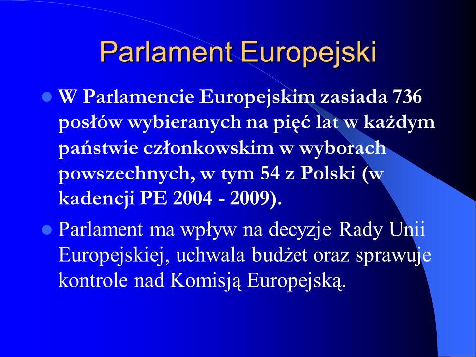 Parlament Europejski W Parlamencie Europejskim zasiada 736 posłów wybieranych na pięć lat w każdym państwie członkowskim w wyborach powszechnych, w ty