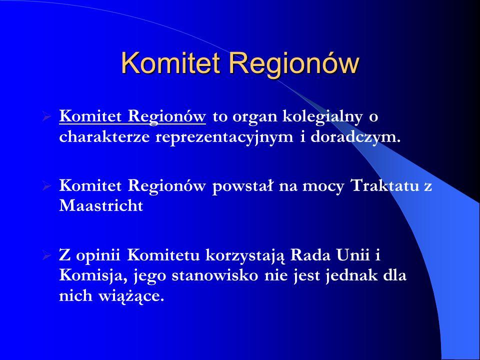 Komitet Regionów Komitet Regionów to organ kolegialny o charakterze reprezentacyjnym i doradczym. Komitet Regionów powstał na mocy Traktatu z Maastric
