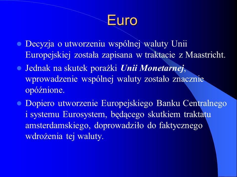 Euro Decyzja o utworzeniu wspólnej waluty Unii Europejskiej została zapisana w traktacie z Maastricht. Jednak na skutek porażki Unii Monetarnej, wprow