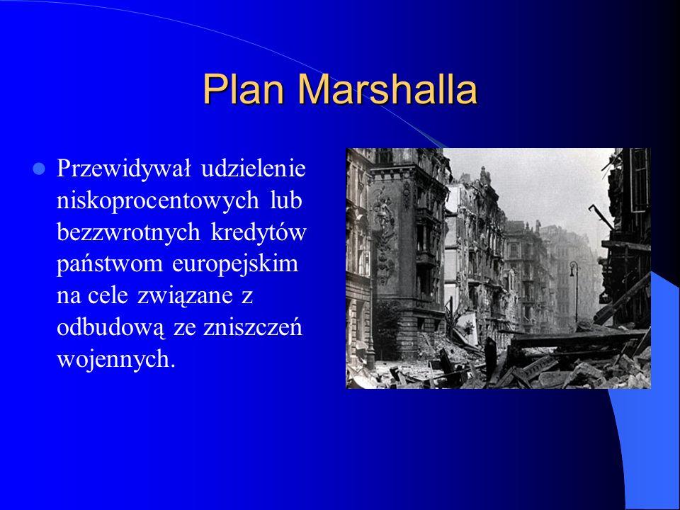 Plan Marshalla Przewidywał udzielenie niskoprocentowych lub bezzwrotnych kredytów państwom europejskim na cele związane z odbudową ze zniszczeń wojenn