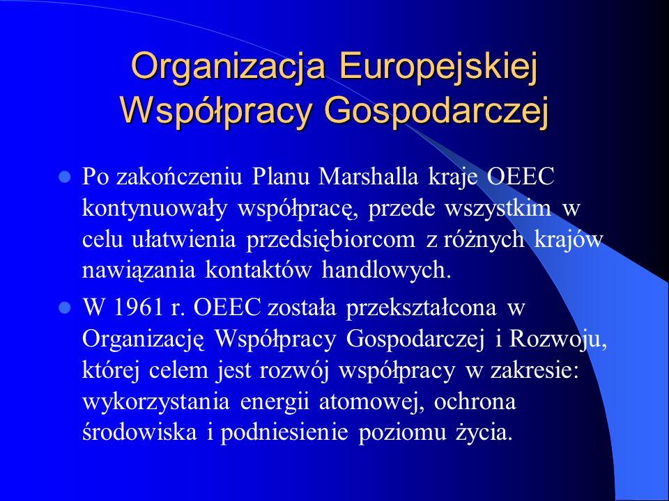 Organizacja Europejskiej Współpracy Gospodarczej Po zakończeniu Planu Marshalla kraje OEEC kontynuowały współpracę, przede wszystkim w celu ułatwienia