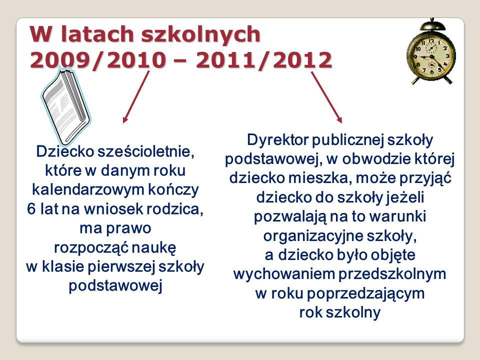 W latach szkolnych 2009/2010 – 2011/2012 Dziecko sześcioletnie, które w danym roku kalendarzowym kończy 6 lat na wniosek rodzica, ma prawo rozpocząć n