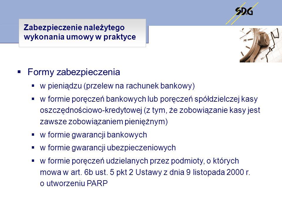 Zabezpieczenie należytego wykonania umowy w praktyce Formy zabezpieczenia w pieniądzu (przelew na rachunek bankowy) w formie poręczeń bankowych lub po