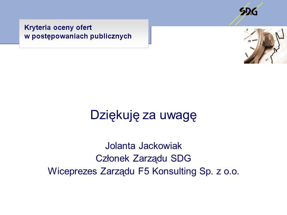 Kryteria oceny ofert w postępowaniach publicznych Dziękuję za uwagę Jolanta Jackowiak Członek Zarządu SDG Wiceprezes Zarządu F5 Konsulting Sp. z o.o.