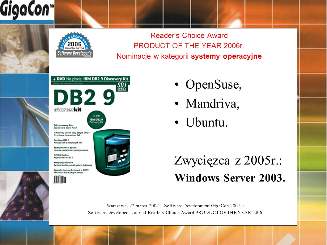 Warszawa, 22 marca 2007 :: Software Development GigaCon 2007 :: Software Developer s Journal Readers Choice Award PRODUCT OF THE YEAR 2006 Reader s Choice Award PRODUCT OF THE YEAR 2006r.