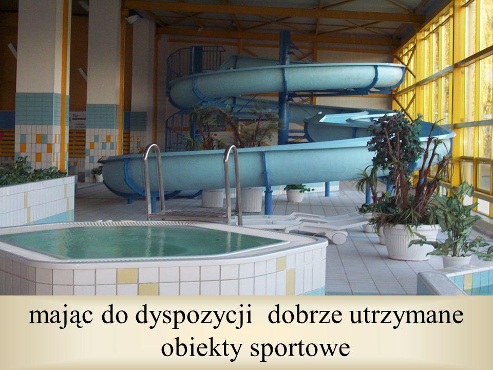 mając do dyspozycji dobrze utrzymane obiekty sportowe