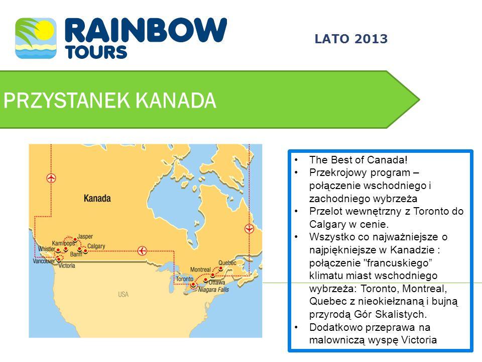 PRZYSTANEK KANADA LATO 2013 The Best of Canada! Przekrojowy program – połączenie wschodniego i zachodniego wybrzeża Przelot wewnętrzny z Toronto do Ca
