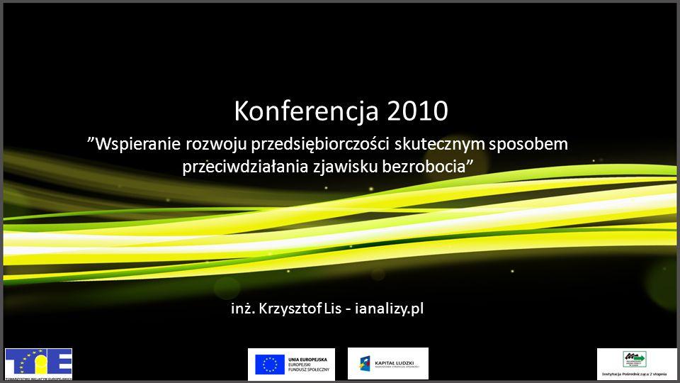 Konferencja 2010 Wspieranie rozwoju przedsiębiorczości skutecznym sposobem przeciwdziałania zjawisku bezrobocia inż.