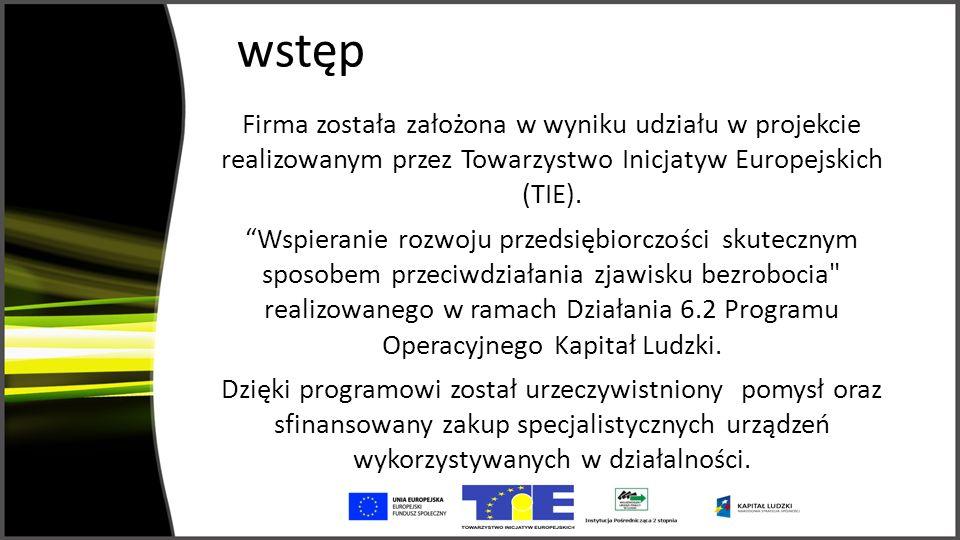 wstęp Firma została założona w wyniku udziału w projekcie realizowanym przez Towarzystwo Inicjatyw Europejskich (TIE).