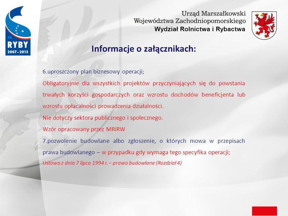 Wydział Rolnictwa i Rybactwa Informacje o załącznikach: 8.pozwolenie wodnoprawne na szczególne korzystanie z wód, o którym mowa w przepisach prawa wodnego – w przypadku gdy wymaga tego specyfika operacji; 9.zezwolenie na prowadzenie chowu lub hodowli ryb w polskich obszarach morskich wydane na podstawie przepisów o rybołówstwie, jeżeli takie zezwolenie jest wymagane w związku z realizacją operacji; 10.kosztorys inwestorski – w przypadku gdy ubiegający się o dofinansowanie zalicza do kosztów kwalifikowalnych wniesione nakłady rzeczowe; Rozporządzenie Ministra Infrastruktury z dnia 18 maja 2004r.