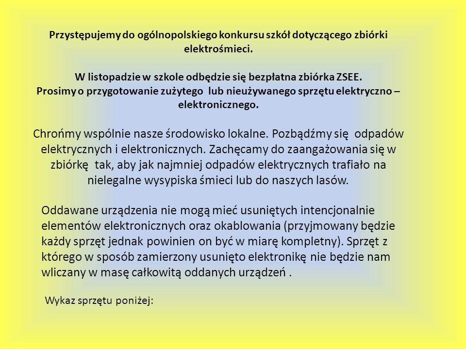 Przystępujemy do ogólnopolskiego konkursu szkół dotyczącego zbiórki elektrośmieci. W listopadzie w szkole odbędzie się bezpłatna zbiórka ZSEE. Prosimy
