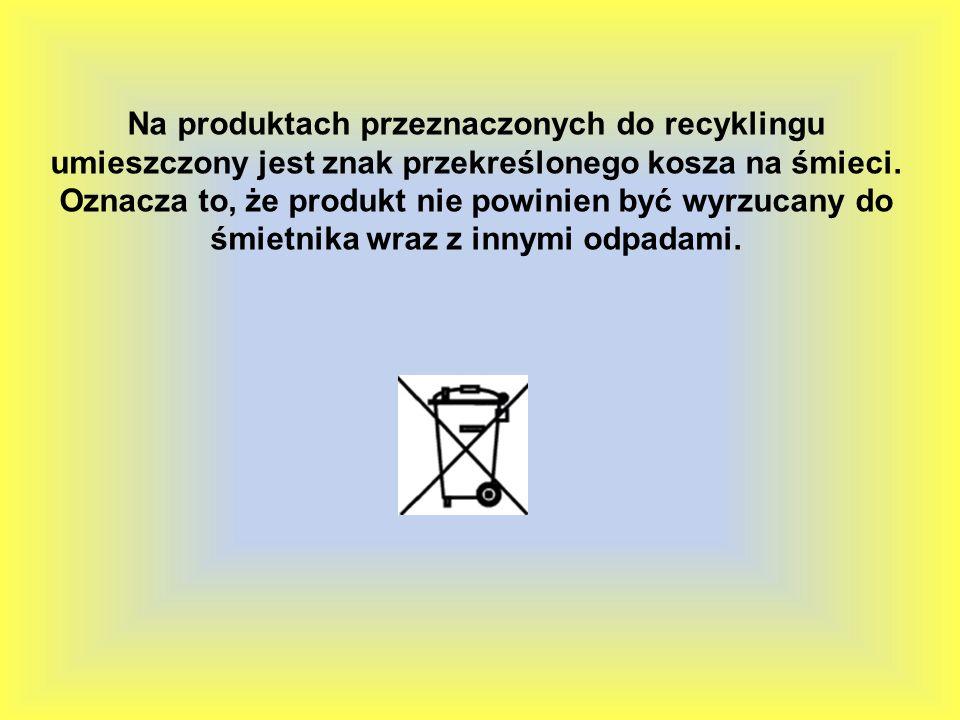 Na produktach przeznaczonych do recyklingu umieszczony jest znak przekreślonego kosza na śmieci. Oznacza to, że produkt nie powinien być wyrzucany do
