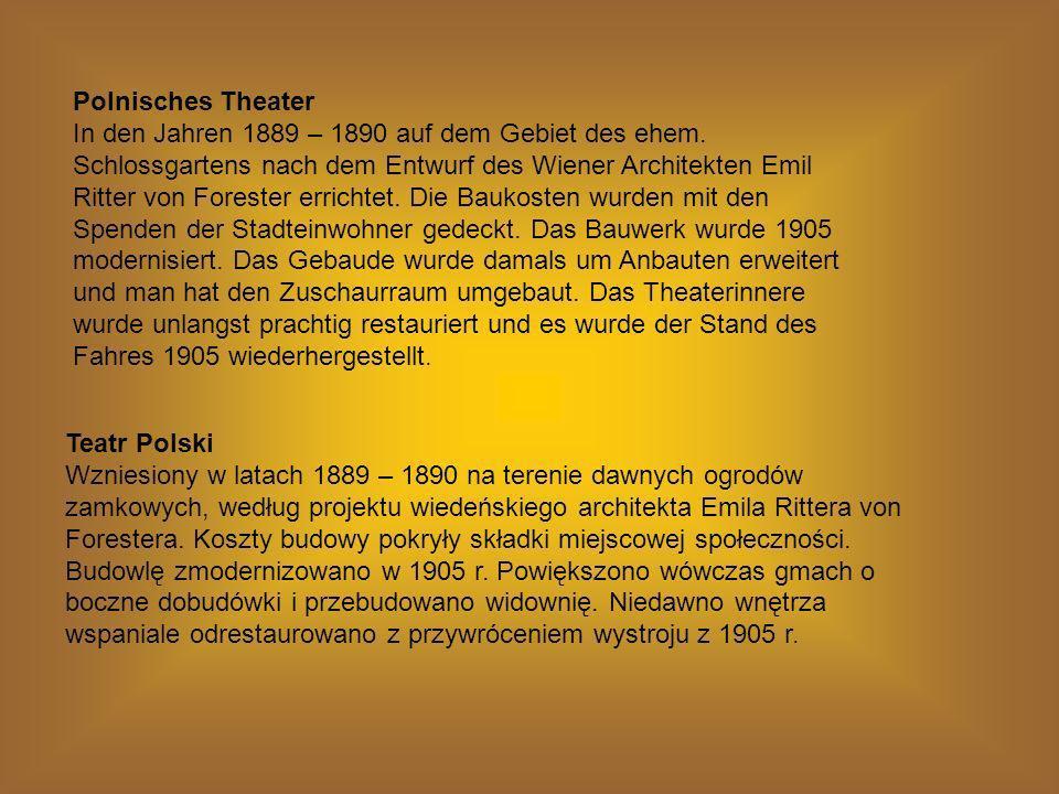 Polnisches Theater In den Jahren 1889 – 1890 auf dem Gebiet des ehem. Schlossgartens nach dem Entwurf des Wiener Architekten Emil Ritter von Forester