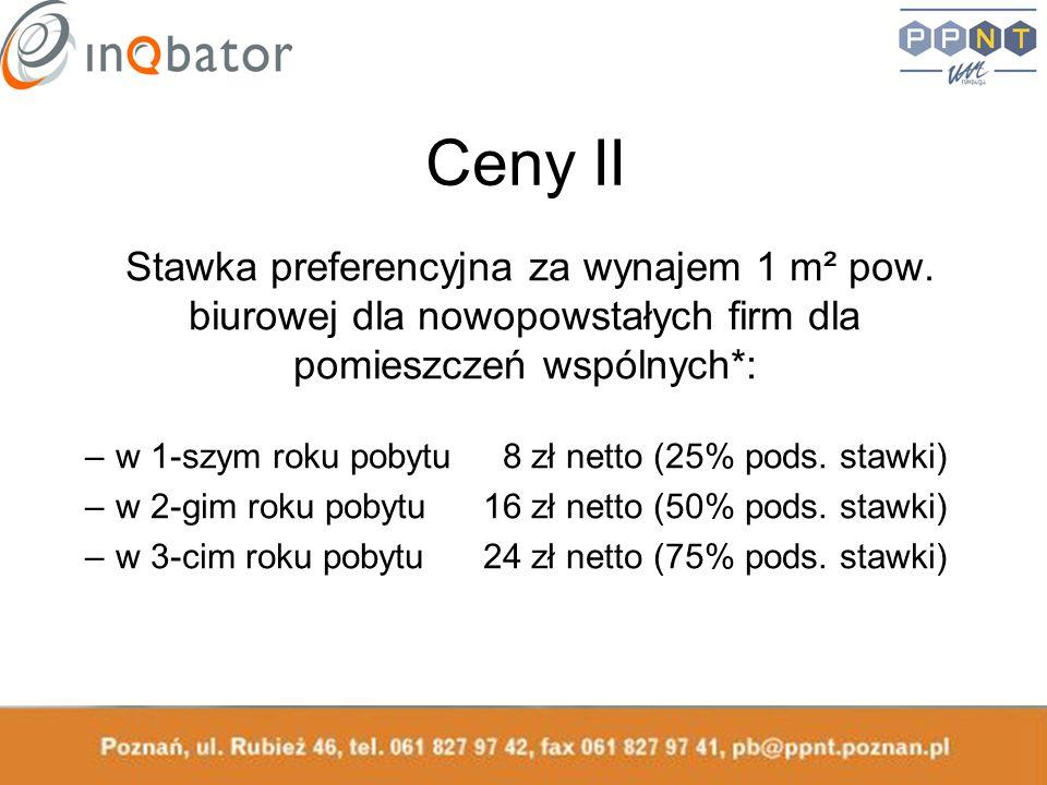 Ceny II Stawka preferencyjna za wynajem 1 m² pow. biurowej dla nowopowstałych firm dla pomieszczeń wspólnych*: –w 1-szym roku pobytu 8 zł netto (25% p