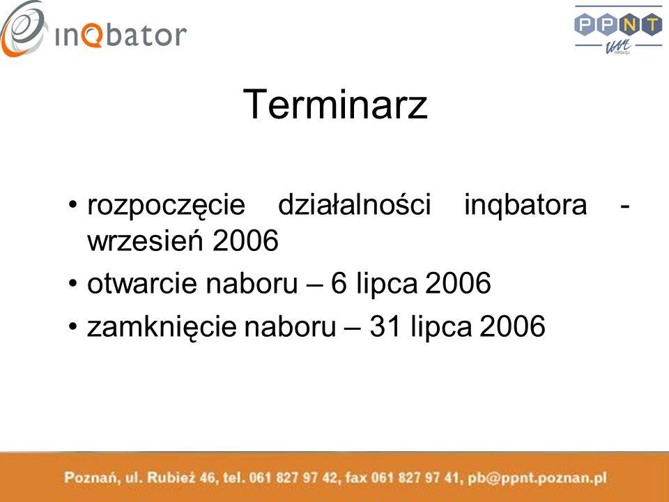 Terminarz rozpoczęcie działalności inqbatora - wrzesień 2006 otwarcie naboru – 6 lipca 2006 zamknięcie naboru – 31 lipca 2006