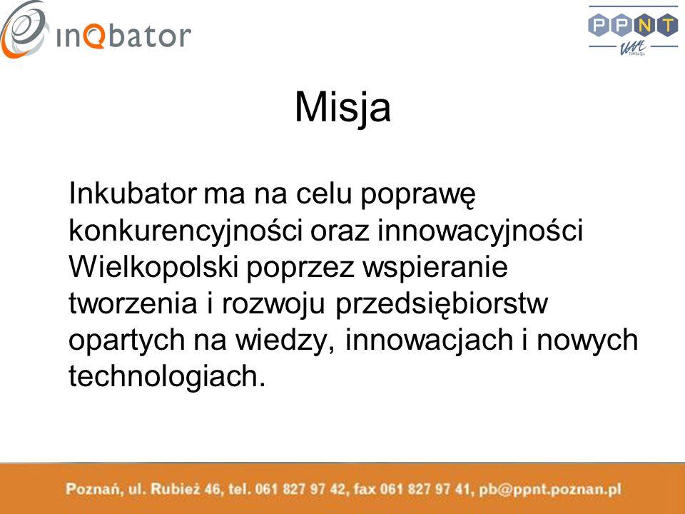 Misja Inkubator ma na celu poprawę konkurencyjności oraz innowacyjności Wielkopolski poprzez wspieranie tworzenia i rozwoju przedsiębiorstw opartych n