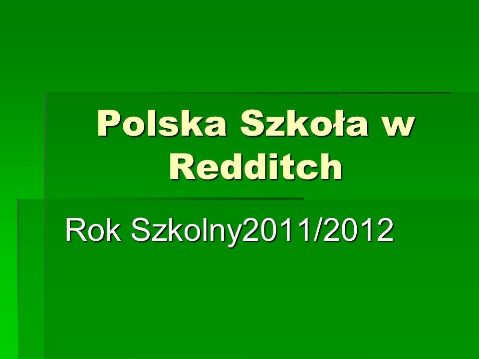 Polska Szkoła w Redditch Rok Szkolny2011/2012