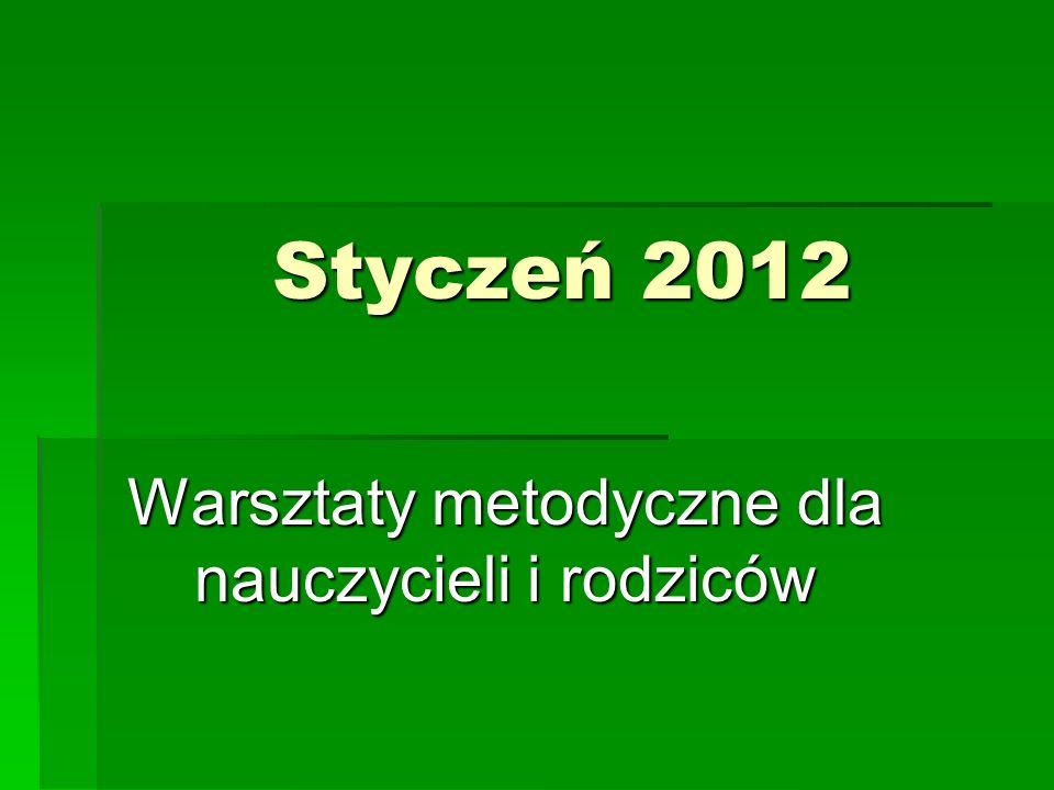 Styczeń 2012 Warsztaty metodyczne dla nauczycieli i rodziców