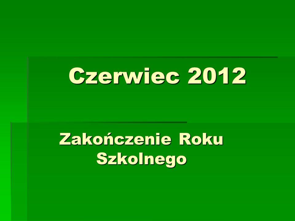 Czerwiec 2012 Zakończenie Roku Szkolnego