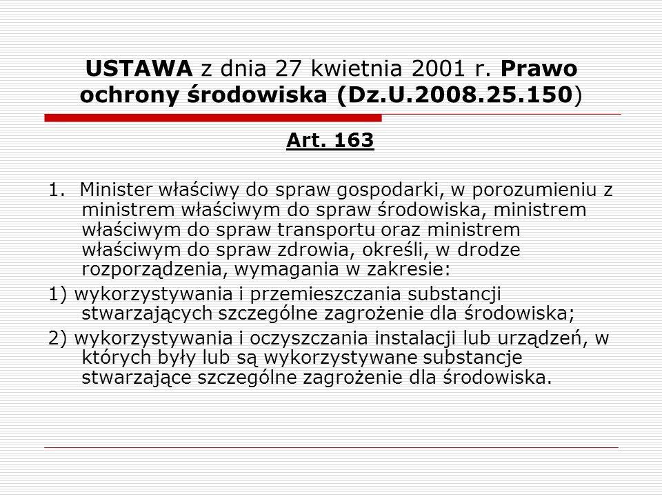 USTAWA z dnia 27 kwietnia 2001 r. Prawo ochrony środowiska (Dz.U.2008.25.150) Art. 163 1. Minister właściwy do spraw gospodarki, w porozumieniu z mini