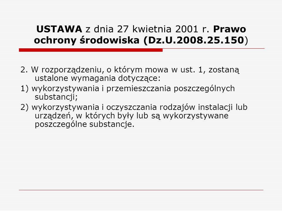 USTAWA z dnia 27 kwietnia 2001 r. Prawo ochrony środowiska (Dz.U.2008.25.150) 2. W rozporządzeniu, o którym mowa w ust. 1, zostaną ustalone wymagania