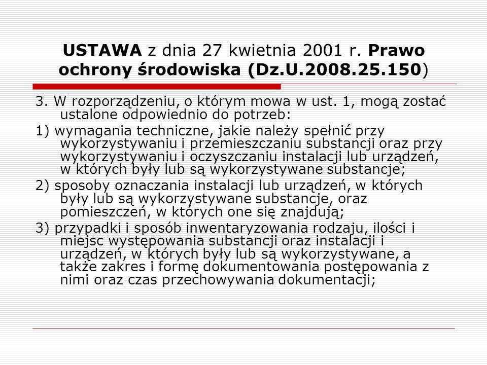 USTAWA z dnia 27 kwietnia 2001 r. Prawo ochrony środowiska (Dz.U.2008.25.150) 3. W rozporządzeniu, o którym mowa w ust. 1, mogą zostać ustalone odpowi