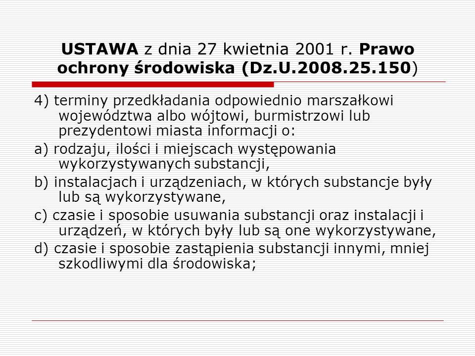 USTAWA z dnia 27 kwietnia 2001 r. Prawo ochrony środowiska (Dz.U.2008.25.150) 4) terminy przedkładania odpowiednio marszałkowi województwa albo wójtow