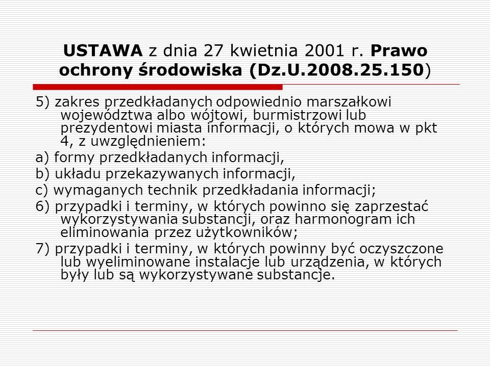 USTAWA z dnia 27 kwietnia 2001 r. Prawo ochrony środowiska (Dz.U.2008.25.150) 5) zakres przedkładanych odpowiednio marszałkowi województwa albo wójtow