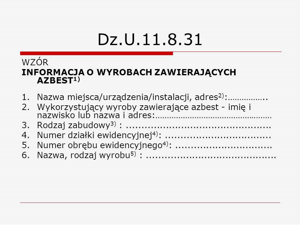 Dz.U.11.8.31 WZÓR INFORMACJA O WYROBACH ZAWIERAJĄCYCH AZBEST 1) 1.Nazwa miejsca/urządzenia/instalacji, adres 2) :…………….. 2.Wykorzystujący wyroby zawie