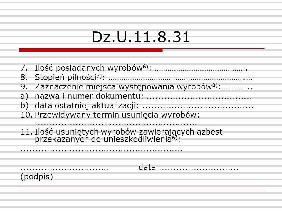 Dz.U.11.8.31 7.Ilość posiadanych wyrobów 6) : ……………………………………. 8.Stopień pilności 7) : …………………………………………………………. 9.Zaznaczenie miejsca występowania wyrob