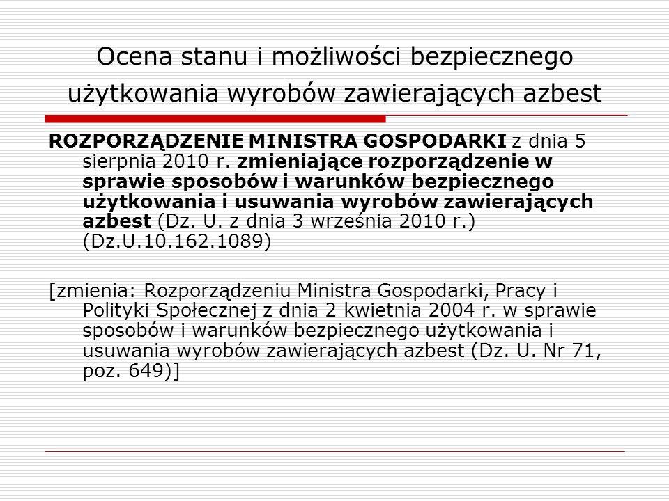 Ocena stanu i możliwości bezpiecznego użytkowania wyrobów zawierających azbest ROZPORZĄDZENIE MINISTRA GOSPODARKI z dnia 5 sierpnia 2010 r. zmieniając