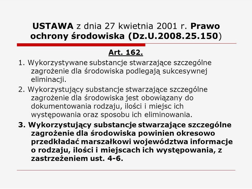 USTAWA z dnia 27 kwietnia 2001 r. Prawo ochrony środowiska (Dz.U.2008.25.150) Art. 162. 1. Wykorzystywane substancje stwarzające szczególne zagrożenie
