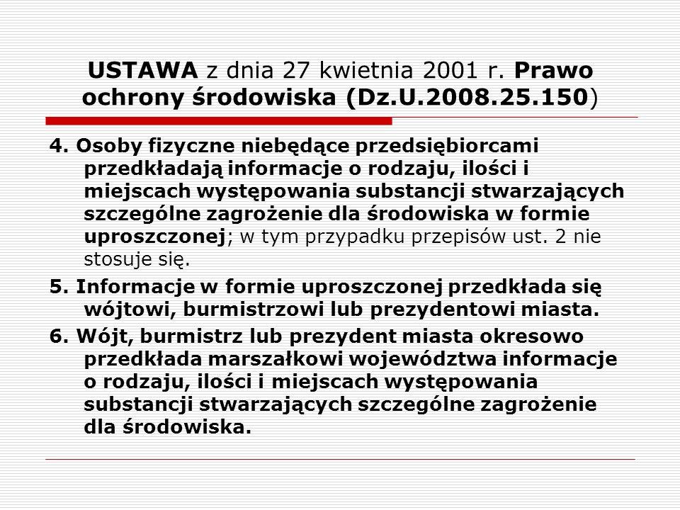 USTAWA z dnia 27 kwietnia 2001 r. Prawo ochrony środowiska (Dz.U.2008.25.150) 4. Osoby fizyczne niebędące przedsiębiorcami przedkładają informacje o r