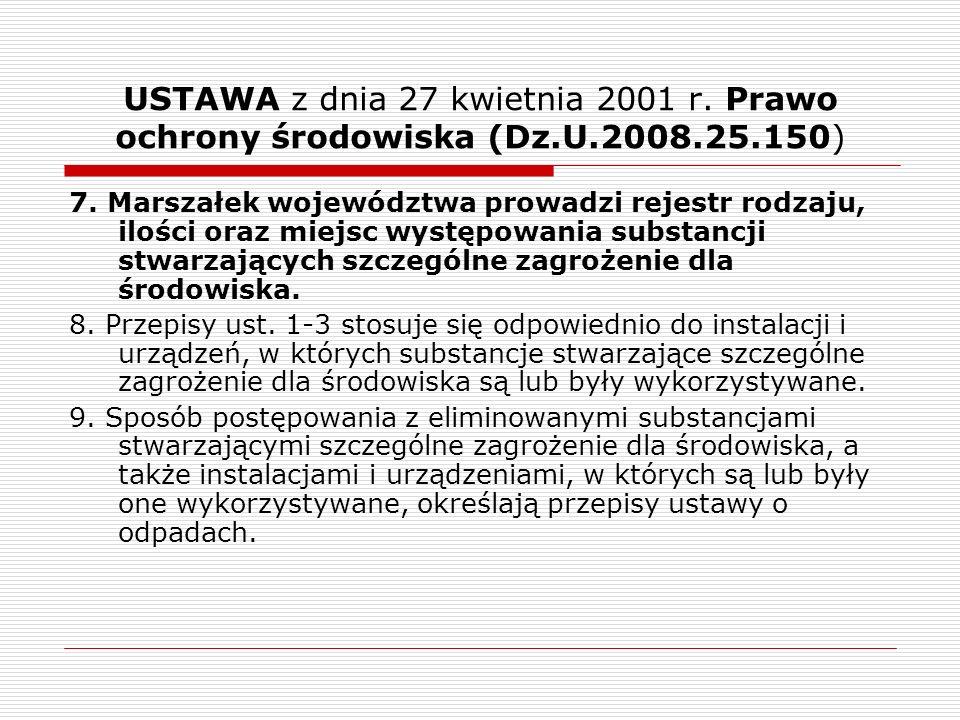 USTAWA z dnia 27 kwietnia 2001 r. Prawo ochrony środowiska (Dz.U.2008.25.150) 7. Marszałek województwa prowadzi rejestr rodzaju, ilości oraz miejsc wy