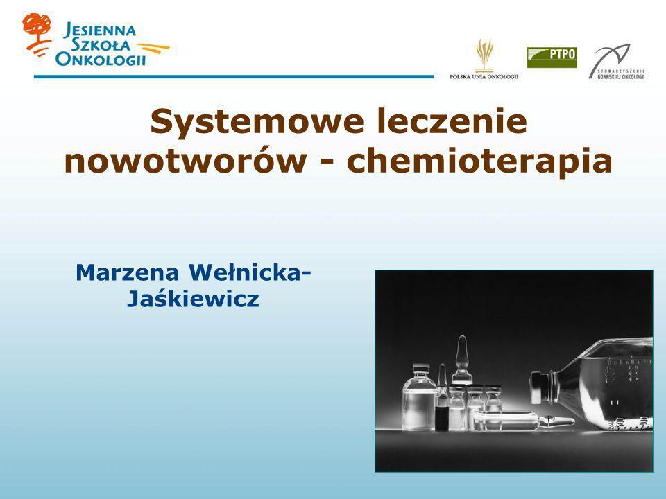Systemowe leczenie nowotworów - chemioterapia Marzena Wełnicka- Jaśkiewicz