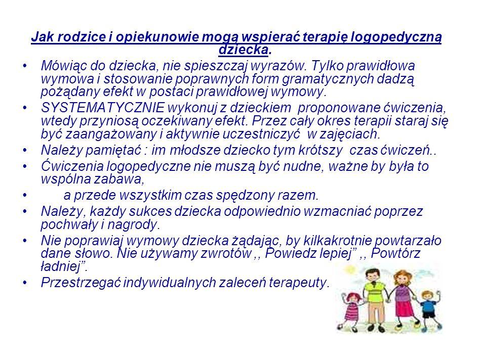 Jak rodzice i opiekunowie mogą wspierać terapię logopedyczną dziecka. Mówiąc do dziecka, nie spieszczaj wyrazów. Tylko prawidłowa wymowa i stosowanie