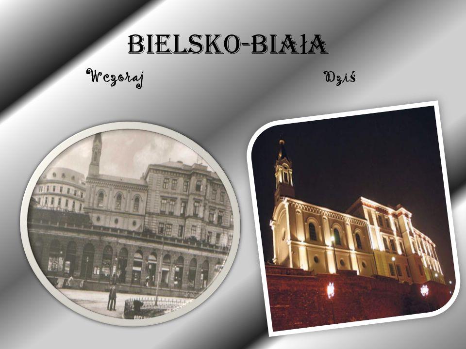 Bielsko-Bia ł a Wczoraj Dzi ś