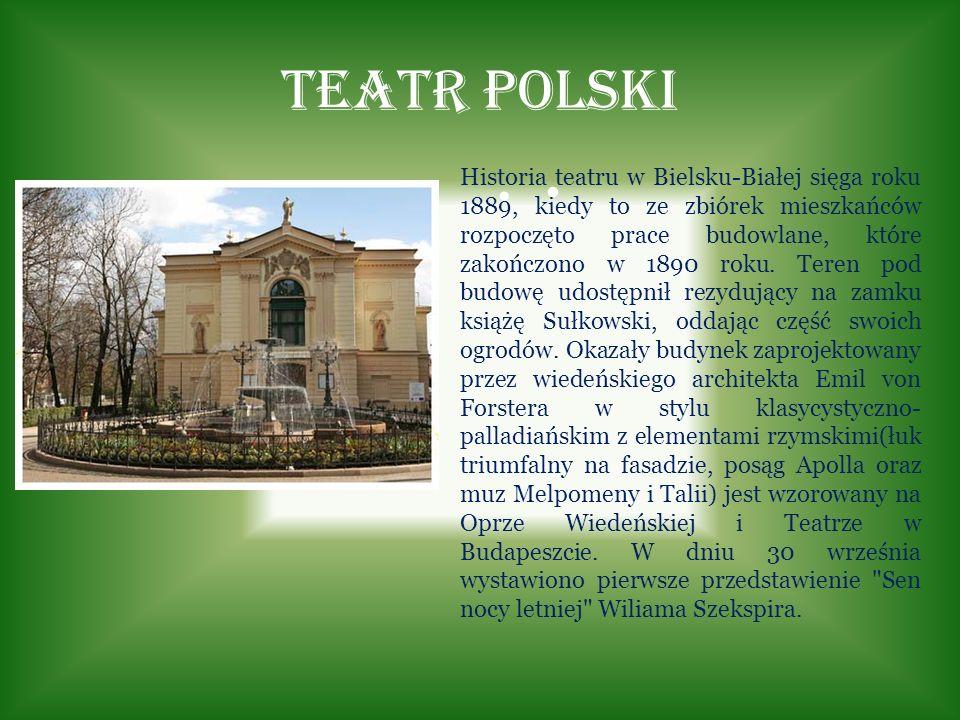 Teatr Polski Historia teatru w Bielsku-Białej sięga roku 1889, kiedy to ze zbiórek mieszkańców rozpoczęto prace budowlane, które zakończono w 1890 rok
