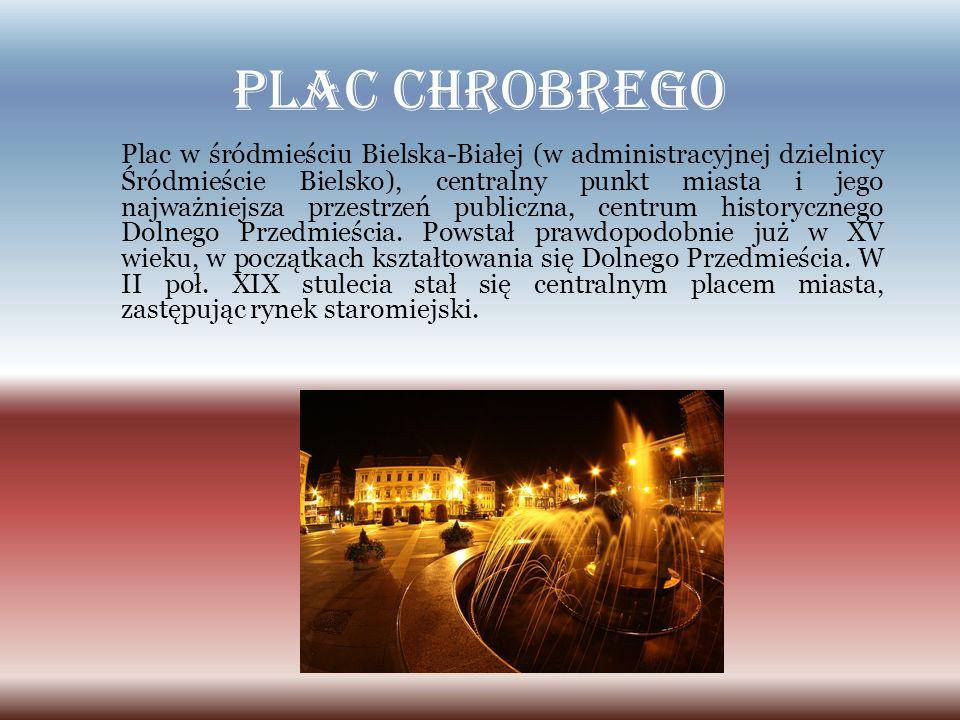 Plac Chrobrego Plac w śródmieściu Bielska-Białej (w administracyjnej dzielnicy Śródmieście Bielsko), centralny punkt miasta i jego najważniejsza przes