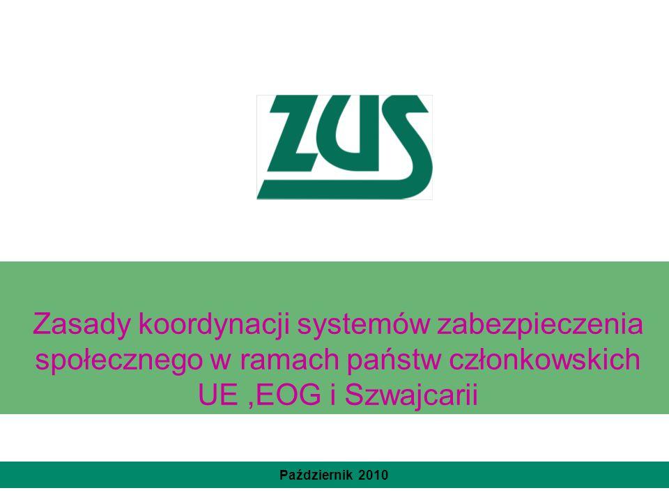 Październik 2010 Zasady koordynacji systemów zabezpieczenia społecznego w ramach państw członkowskich UE,EOG i Szwajcarii