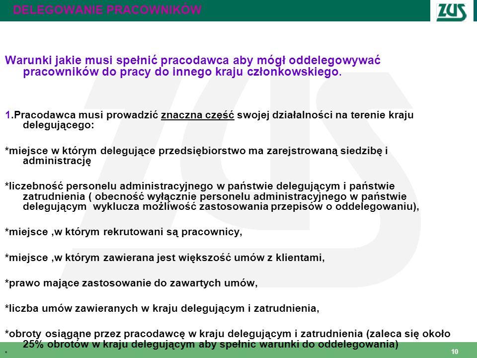 10 DELEGOWANIE PRACOWNIKÓW Warunki jakie musi spełnić pracodawca aby mógł oddelegowywać pracowników do pracy do innego kraju członkowskiego. 1.Pracoda