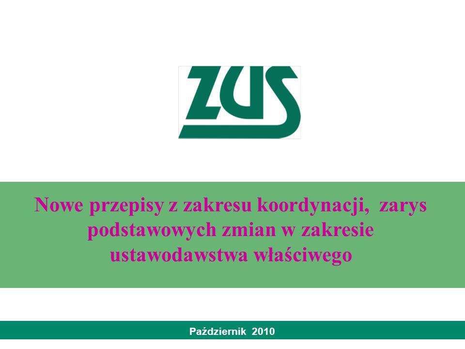 Październik 2010 Nowe przepisy z zakresu koordynacji, zarys podstawowych zmian w zakresie ustawodawstwa właściwego