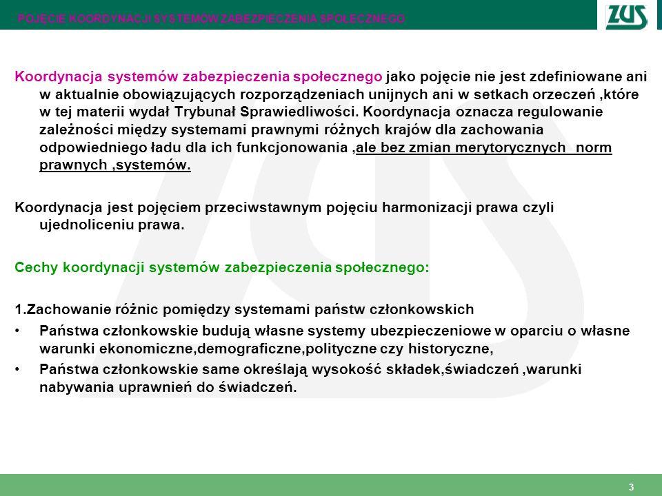 3 POJĘCIE KOORDYNACJI SYSTEMÓW ZABEZPIECZENIA SPOŁECZNEGO Koordynacja systemów zabezpieczenia społecznego jako pojęcie nie jest zdefiniowane ani w akt